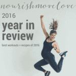 2016 year in review {top 10 most viewed workouts + recipes of 2016}