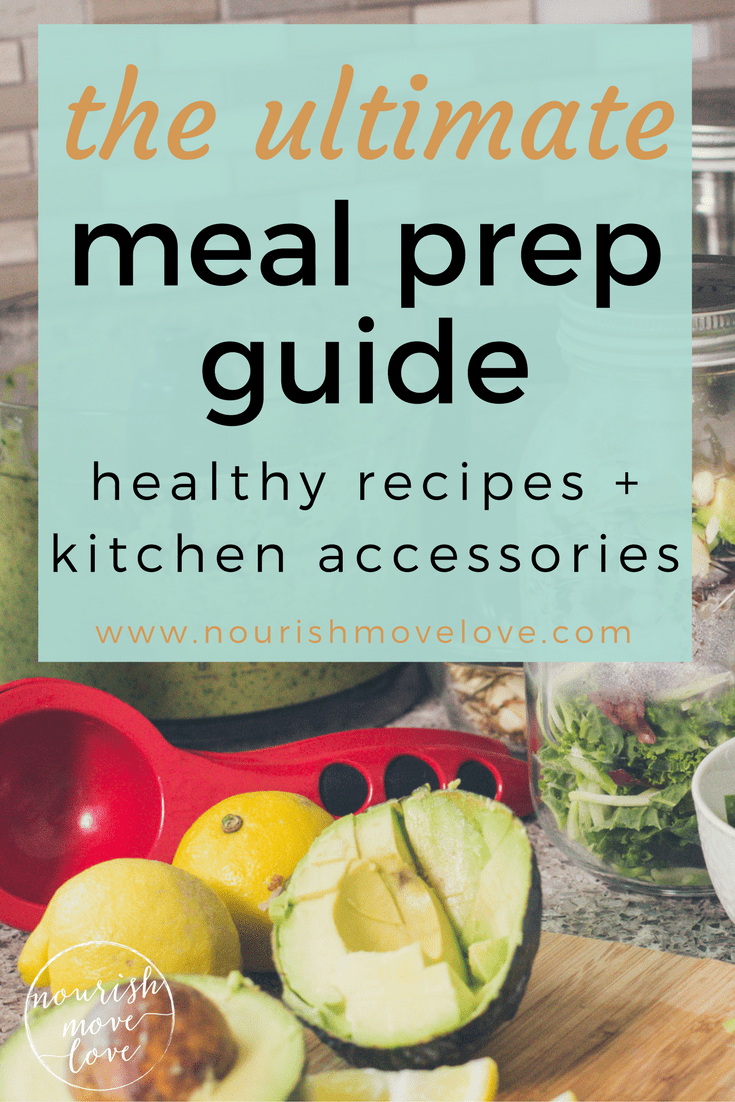 The Ultimate Meal Prep Guide {kitchen accessories + recipes} | www.nourishmovelove.com