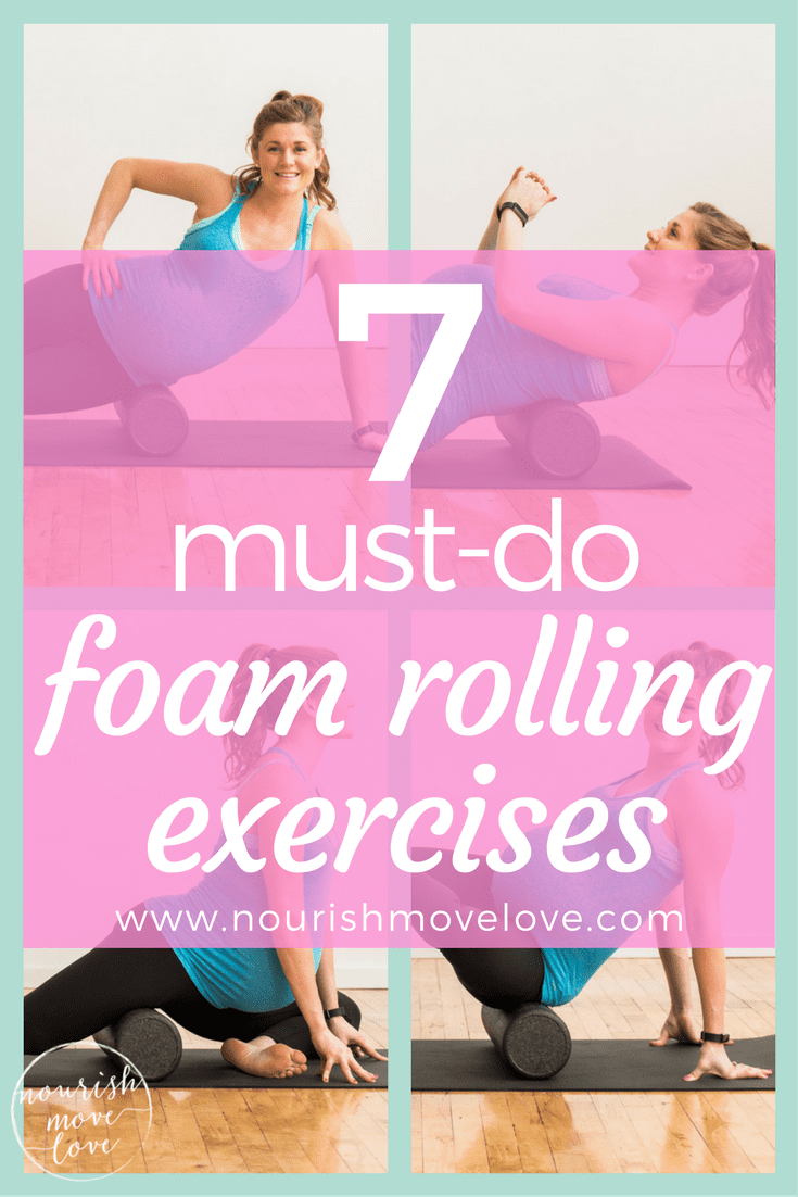 7 Must-Do Foam Rolling Exercises for Sore Muscles | www.nourishmovelove.com
