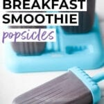 Breakfast Smoothie Popsicles for Kids