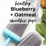 Healthy Blueberry + Oatmeal Smoothie Pops for Kids
