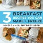 freezer meals: 3 breakfast meal prep recipes